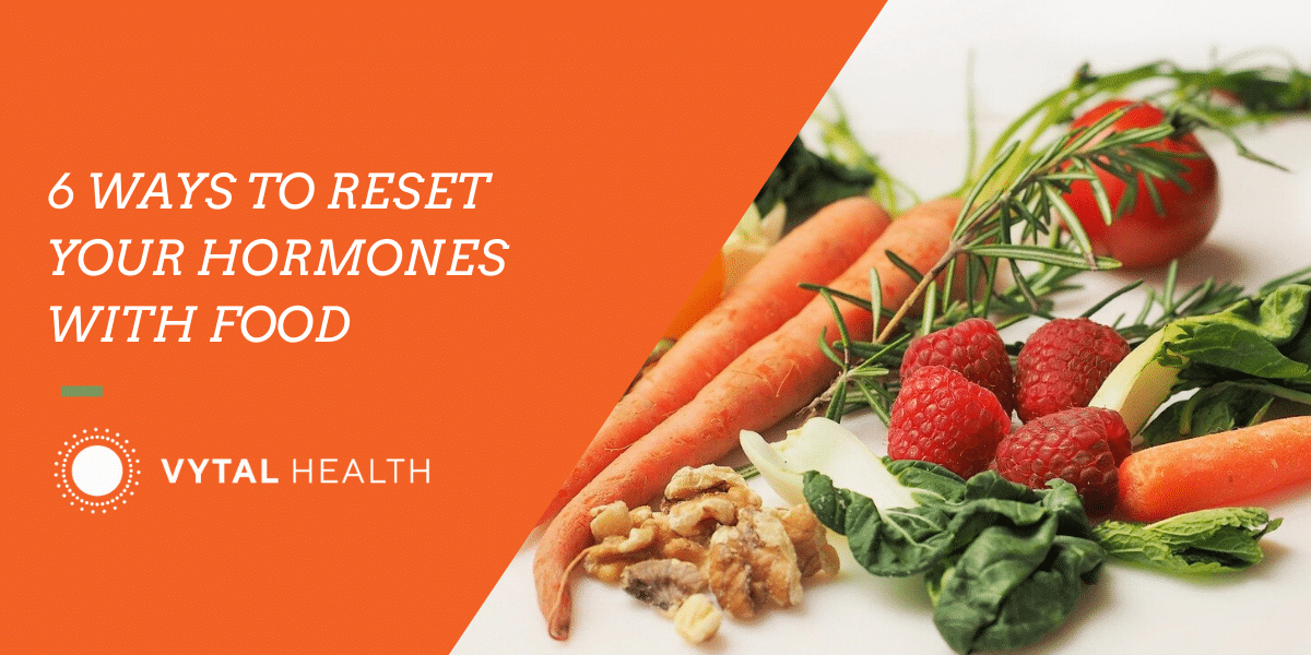 6 ways to reset your hormones with food